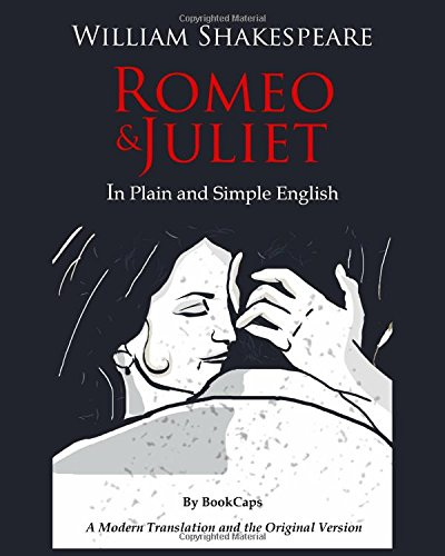 Romeo and Juliet In Plain and Simple English: (A Modern Translation and the Original Version)