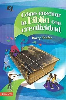 Cómo enseñar la Biblia con creatividad (Especialidades Juveniles) de [Shafer, Barry]