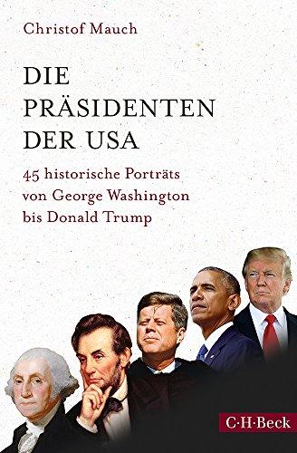Die Präsidenten der USA: 45 historische Portraits von George Washington bis Donald Trump (Präsidenten Der Vereinigten Staaten)