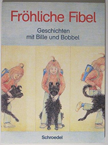 Fröhliche Fibel. Geschichten mit Bille und Bobbel. Leselehrgang auf analytisch-synthetischer Grundlage.