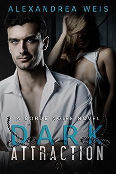 Dark Attraction: The Corde Noire Series Book 2 by [Weis, Alexandrea]