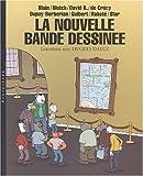 La Nouvelle Bande Dessinée - Blain - Blutch - David B. de Crécy - Dupuy-Berbérian - Guibert - Rabaté - Sfar