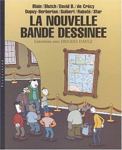La Nouvelle Bande Dessinée : Blain - Blutch - David B. de Crécy - Dupuy-Berbérian - Guibert - Rabaté - Sfar