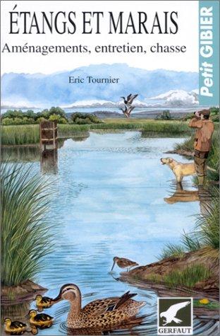 Etangs et marais : Aménagements, entretien, chasse