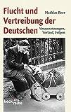 Flucht und Vertreibung der Deutschen: Voraussetzungen, Verlauf, Folgen - Mathias Beer