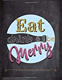 Eat Drink and be Merry Made with Love Our Family Recipes Blank Cook Book Journal: Create Write & Record Homemade Vegan or Vegetarian  / Gluten / ... Free Meals in Empty Food Template Space