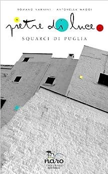 Pietre di Luce: Squarci di Puglia di [Maggi, Antonella]