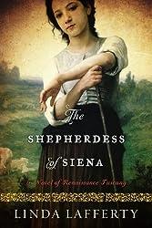 The Shepherdess of Siena: A Novel of Renaissance Tuscany by Lafferty, Linda (2015) Paperback