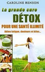 La grande cure détox. Adieu fatigue, douleurs et kilos. 11 clés pour une santé au top. (Santé naturelle) (French Edition)