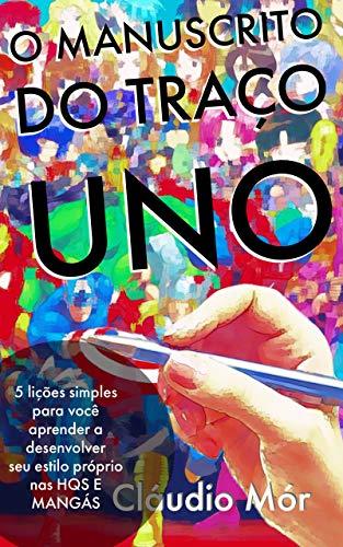 O MANUSCRITO DO TRAÇO UNO: 5 lições simples para você aprender a desenvolver seu estilo próprio nas HQS E MANGÁS (Portuguese Edition) por Cláudio Mór