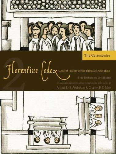 The Florentine Codex, Book Two: The Ceremonies: A General History of the Things of New Spain (Florentine Codex: General History of the Things of New Spain)