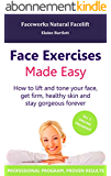 Face Exercises Made Easy: How to Lift and Tone Your Face, Get Healthy, Firm Skin and Stay Gorgeous Forever (English Edition)