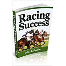 Success at Horse Racing: An Excellent Horse Racing Backing System For the Betting Markets (English Edition)
