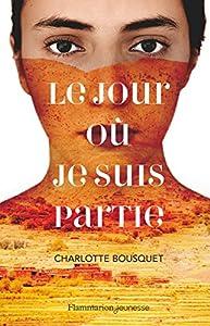 vignette de 'Le jour où je suis partie (Charlotte Bousquet)'