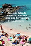 The Balearic Islands Mallorca, Minorca, Ibiza and Formentera