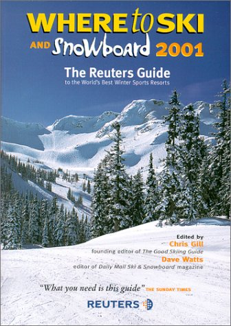 Where to Ski and Snowboard 2001: 1, 000 Best Ski Resorts in the Alps, the Rockies and the Rest of the World