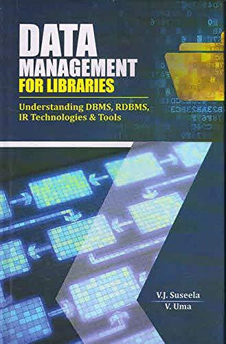 Data Management for Libraries: Understanding DBMS, Rdbms, Ir Technologies & Tools por V. J. Suseela