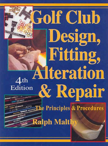 Golf Club Design, Fitting, Alteration and Repair: The Principles and Procedures (Golf Club Repair)