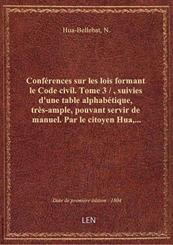 Conférences sur les lois formant le Code civil. Tome 3 /, suivies d'une table alphabétique, très-am
