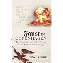 Faust In Copenhagen: Struggle for the Soul of Physics and the Birth of the Nuclear Age