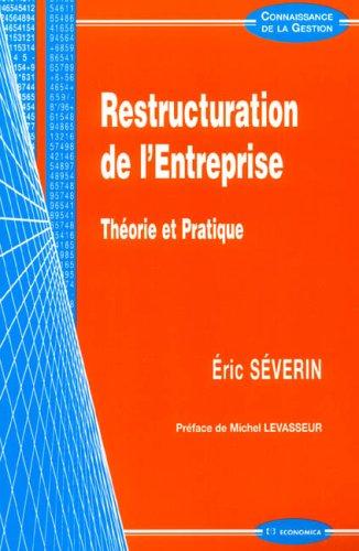 Restructuration de l'Entreprise : Théorie et Pratique par Eric Séverin