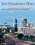 Der Potsdamer Platz - Urbane Architektur für das neue Berlin / Urban architecture for a new Berlin -