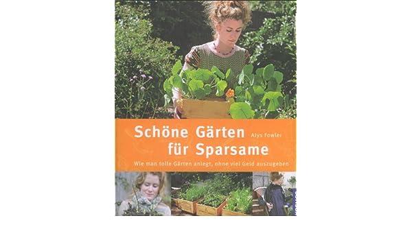 Schöne Gärten für Sparsame: Amazon.de: Alys Fowler: Bücher