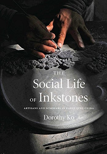the-social-life-of-inkstones-artisans-and-scholars-in-early-qing-china