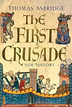 The First Crusade: A New History by [Asbridge, Thomas]