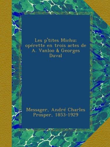 Les p'tites Michu; oprette en trois actes de A. Vanloo & Georges Duval