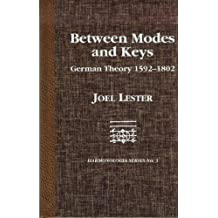 Between Modes and Keys: German Theory, 1592-1802 (Harmonologia: Studies in Music Theory) by Lester, Joel (1989) Hardcover