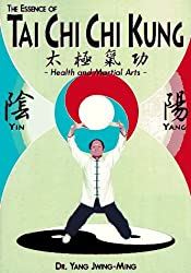 The Essence of Tai Chi Chi Kung: Health and Martial Arts