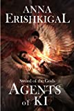 Front cover for the book Sword of the Gods: Agents of Ki by Anna Erishkigal