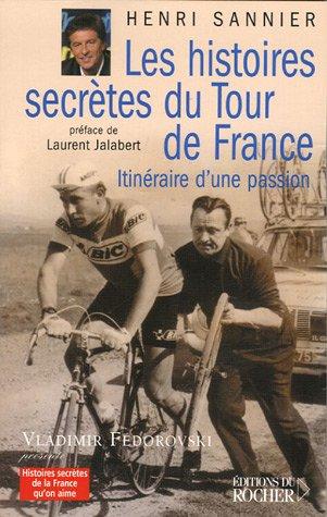 Les histoires secrtes du Tour de France : Itinraires d'une passion