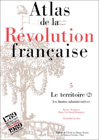Atlas de la Rvolution franaise. Le territoire : ralits et reprsentations, tome 4