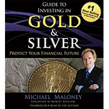 Guide to Investing in Gold and Silver: Protect Your Financial Future (Rich Dad Advisors)