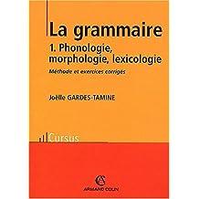 La grammaire. Tome 1, Phonologie, morphologie, lexicologie