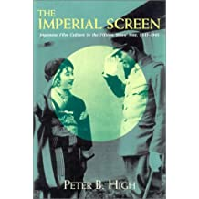 Imperial Screen: Japanese Film Culture in the Fifteen Years War,: Japanese Film Culture in the Fifteen Years' War, 1931-1945 (Wisconsin Studies in Film)