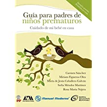 Cuidado de mi bebé en casa. Guía para padres de niños prematuros (Spanish Edition)