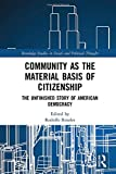 Community as the Material Basis of Citizenship: The Unfinished Story of American Democracy (Routledge Studies in Social and Political Thought)