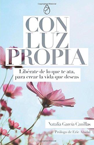 Con Luz Propia: Libérate de lo que te ata,  para crear la vida que deseas.  Prólogo de Eric Abidal. (Desarrollo Personal) por Natalia Garcia Canillas