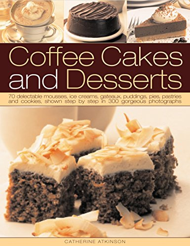 Coffee Cakes & Desserts: 70 delectable mousses, ice creams, gateaux, puddings, pies, pastries and cookies, shown step by step in 300 gorgeous photographs 519KW1qc TL