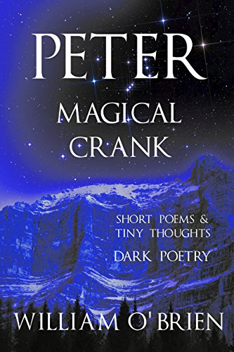 Peter: Magical Crank (Peter: A Darkened Fairytale, Vol 10): Short Poems & Tiny Thoughts (English Edition)