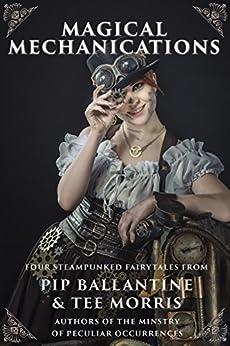 Magical Mechanications (English Edition) von [Ballantine, Pip, Morris, Tee]