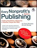 Every Nonprofit's Guide to Publishing: Creating Newsletters, Magazines & Websites People Will Read [With CDROM]
