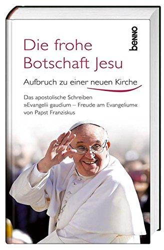 """Image of Die frohe Botschaft Jesu: Aufbruch zu einer neuen Kirche - Das apostolische Schreiben """"Evangelii Gaudium - Freude am Evangelium"""" von Papst Franziskus"""