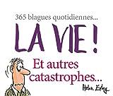 La vie ! Et autres catastrophes... 365 blagues quotidiennes
