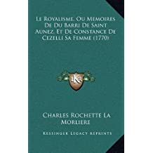 Le Royalisme, Ou Memoires de Du Barri de Saint Aunez, Et de Constance de Cezelli Sa Femme (1770)