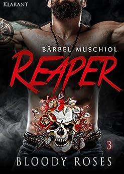 Reaper. Bloody Roses 3 (Motorcycle Club ) von [Muschiol, Bärbel]