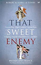 That Sweet Enemy: Britain and France, The History of a Love - Hate Relationship
